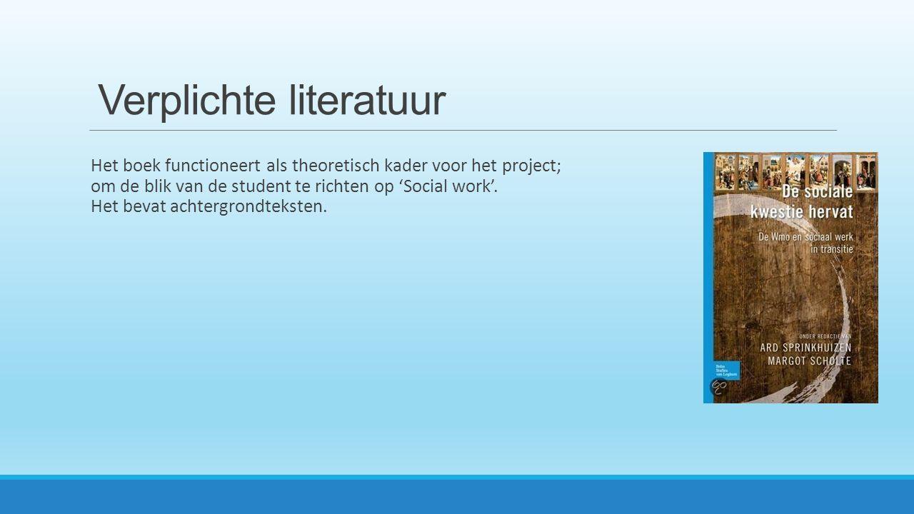 Verplichte literatuur Het boek functioneert als theoretisch kader voor het project; om de blik van de student te richten op 'Social work'.