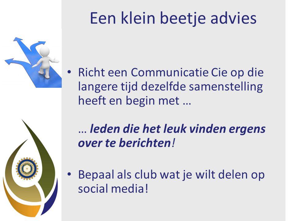 Een klein beetje advies Richt een Communicatie Cie op die langere tijd dezelfde samenstelling heeft en begin met … … leden die het leuk vinden ergens over te berichten.