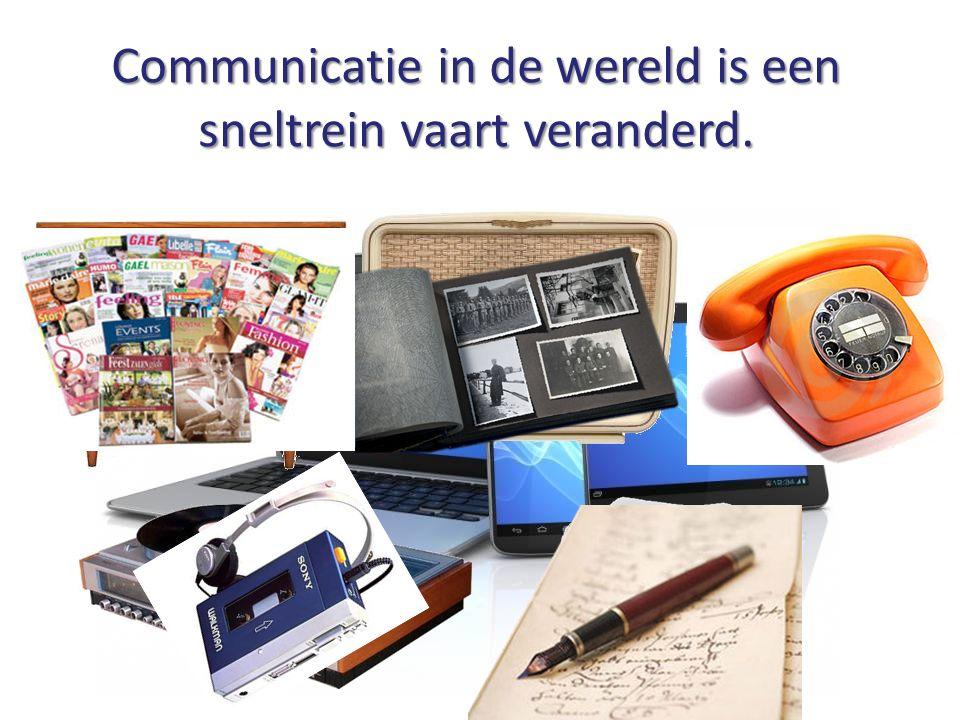 Communicatie in de wereld is een sneltrein vaart veranderd.