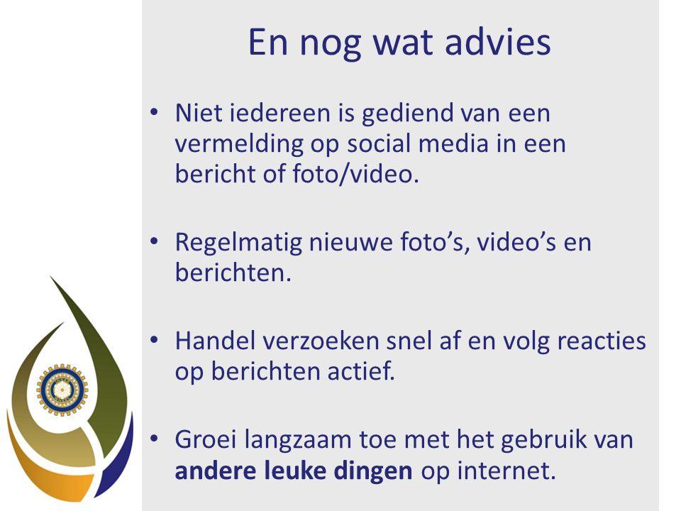 En nog wat advies Niet iedereen is gediend van een vermelding op social media in een bericht of foto/video.