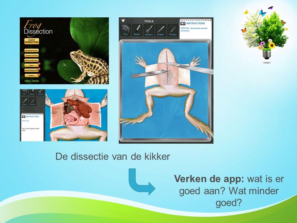 De dissectie van de kikker Verken de app: wat is er goed aan? Wat minder goed?