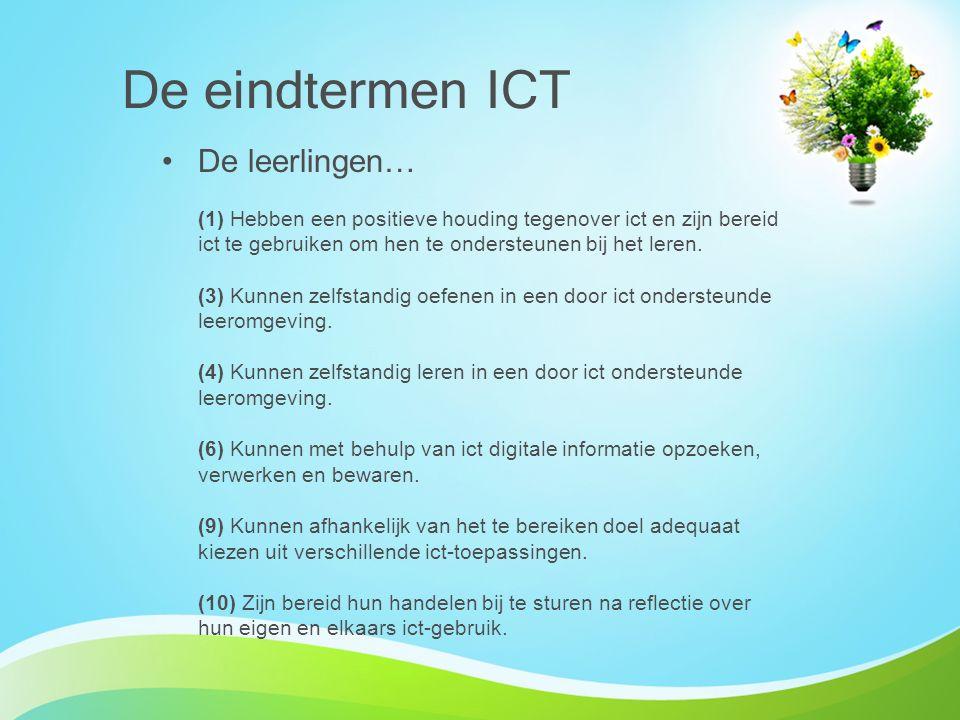 De eindtermen ICT De leerlingen… (1) Hebben een positieve houding tegenover ict en zijn bereid ict te gebruiken om hen te ondersteunen bij het leren.