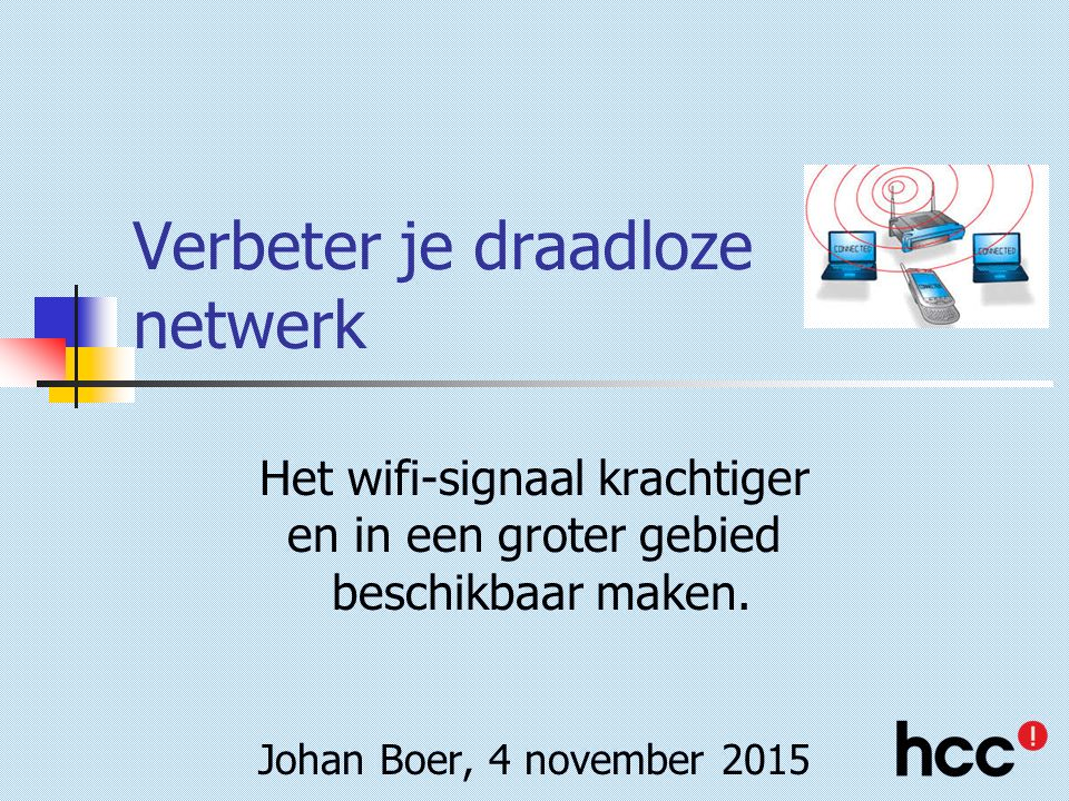 HCC Zevenaar 2015Verbeter je draadloze netwerk22 Documentatie (1) Programma's: Speedtest: online via www.speedtest.nl en www.speedtest.netwww.speedtest.nlwww.speedtest.net Speedtest.