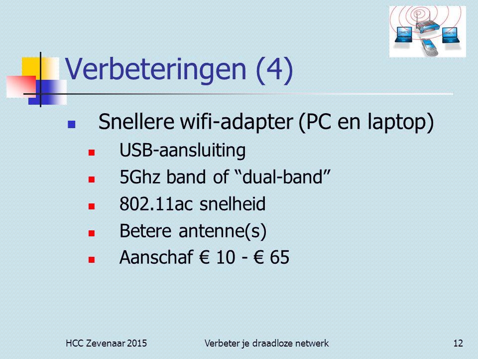 HCC Zevenaar 2015Verbeter je draadloze netwerk12 Verbeteringen (4) Snellere wifi-adapter (PC en laptop) USB-aansluiting 5Ghz band of dual-band 802.11ac snelheid Betere antenne(s) Aanschaf € 10 - € 65