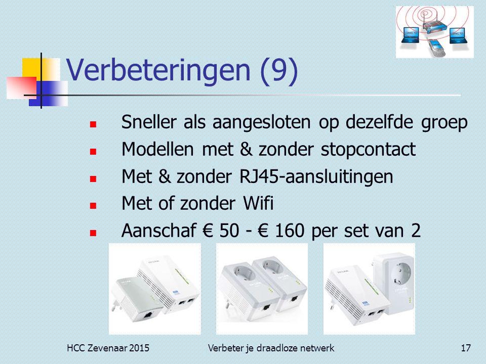 HCC Zevenaar 2015Verbeter je draadloze netwerk17 Verbeteringen (9) Sneller als aangesloten op dezelfde groep Modellen met & zonder stopcontact Met & zonder RJ45-aansluitingen Met of zonder Wifi Aanschaf € 50 - € 160 per set van 2