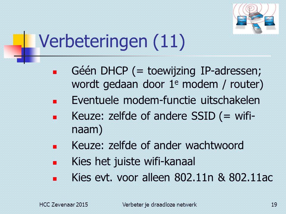 HCC Zevenaar 2015Verbeter je draadloze netwerk19 Verbeteringen (11) Géén DHCP (= toewijzing IP-adressen; wordt gedaan door 1 e modem / router) Eventuele modem-functie uitschakelen Keuze: zelfde of andere SSID (= wifi- naam) Keuze: zelfde of ander wachtwoord Kies het juiste wifi-kanaal Kies evt.