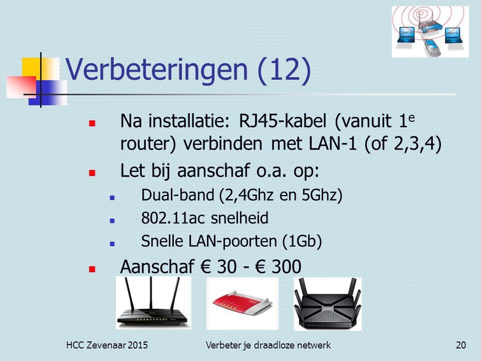 HCC Zevenaar 2015Verbeter je draadloze netwerk20 Verbeteringen (12) Na installatie: RJ45-kabel (vanuit 1 e router) verbinden met LAN-1 (of 2,3,4) Let bij aanschaf o.a.