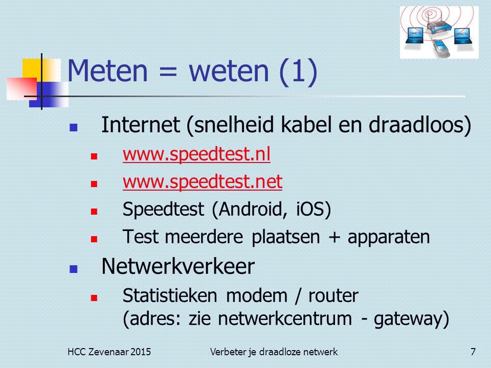 HCC Zevenaar 2015Verbeter je draadloze netwerk7 Meten = weten (1) Internet (snelheid kabel en draadloos) www.speedtest.nl www.speedtest.net Speedtest (Android, iOS) Test meerdere plaatsen + apparaten Netwerkverkeer Statistieken modem / router (adres: zie netwerkcentrum - gateway)