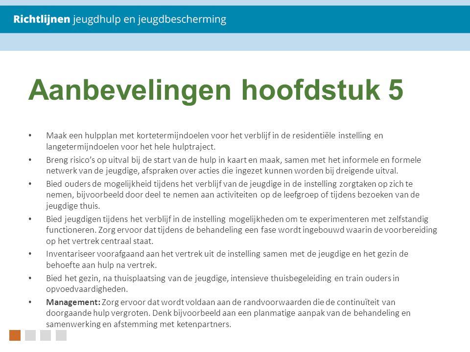 Aanbevelingen hoofdstuk 5 Maak een hulpplan met kortetermijndoelen voor het verblijf in de residentiële instelling en langetermijndoelen voor het hele hulptraject.