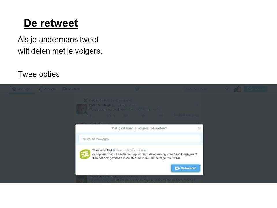 De retweet Als je andermans tweet wilt delen met je volgers. Twee opties