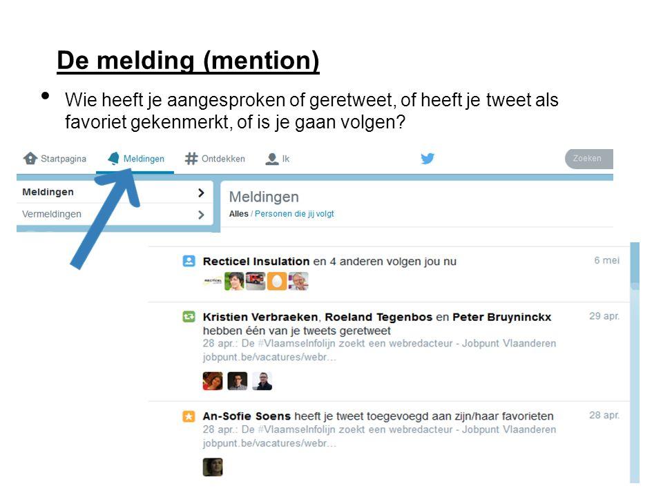 De melding (mention) Wie heeft je aangesproken of geretweet, of heeft je tweet als favoriet gekenmerkt, of is je gaan volgen