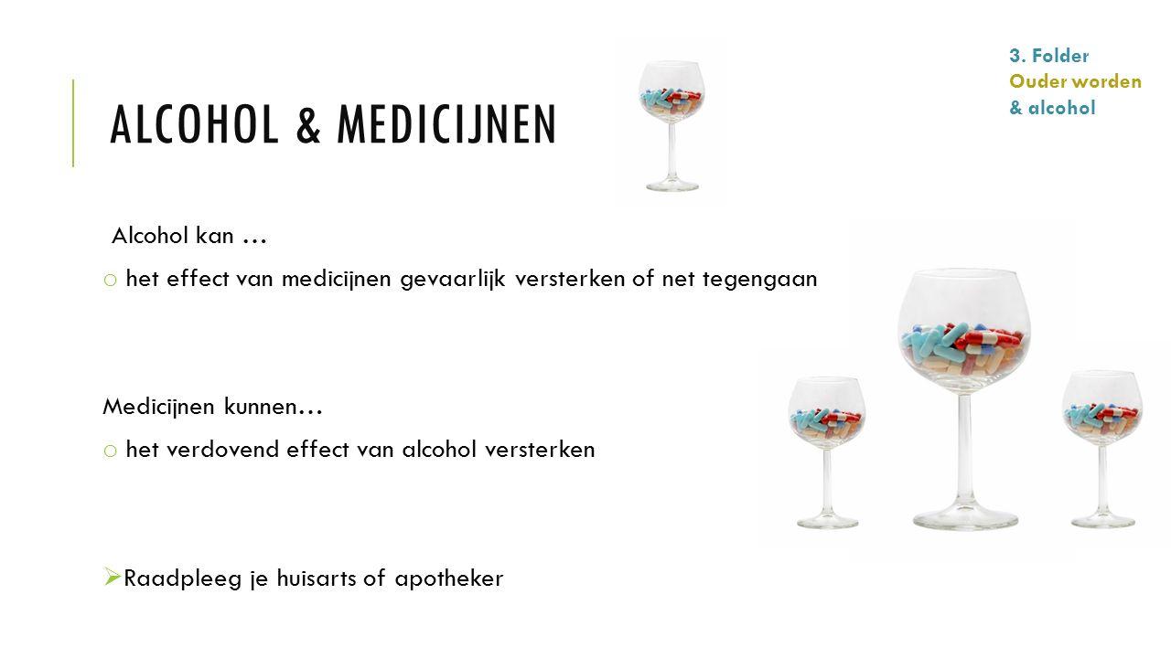 ALCOHOL & MEDICIJNEN Alcohol kan … o het effect van medicijnen gevaarlijk versterken of net tegengaan Medicijnen kunnen… o het verdovend effect van al