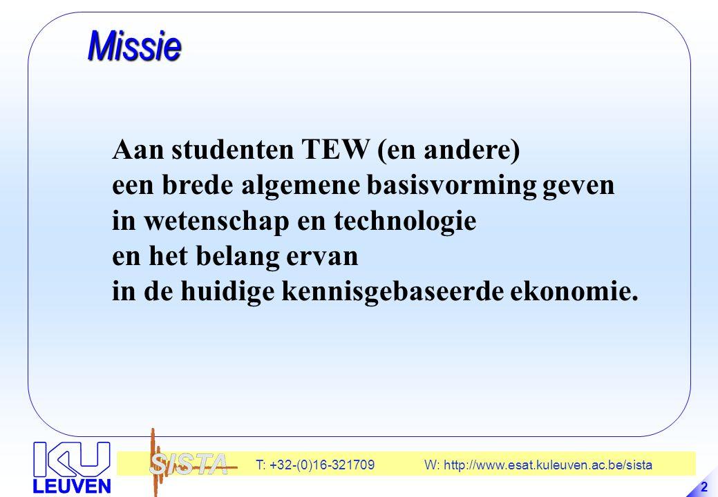 T: +32-(0)16-321709 W: http://www.esat.kuleuven.ac.be/sista 2 Missie Missie Aan studenten TEW (en andere) een brede algemene basisvorming geven in wetenschap en technologie en het belang ervan in de huidige kennisgebaseerde ekonomie.