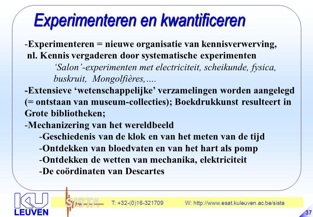 T: +32-(0)16-321709 W: http://www.esat.kuleuven.ac.be/sista 37 Experimenteren en kwantificeren Experimenteren en kwantificeren -Experimenteren = nieuwe organisatie van kennisverwerving, nl.