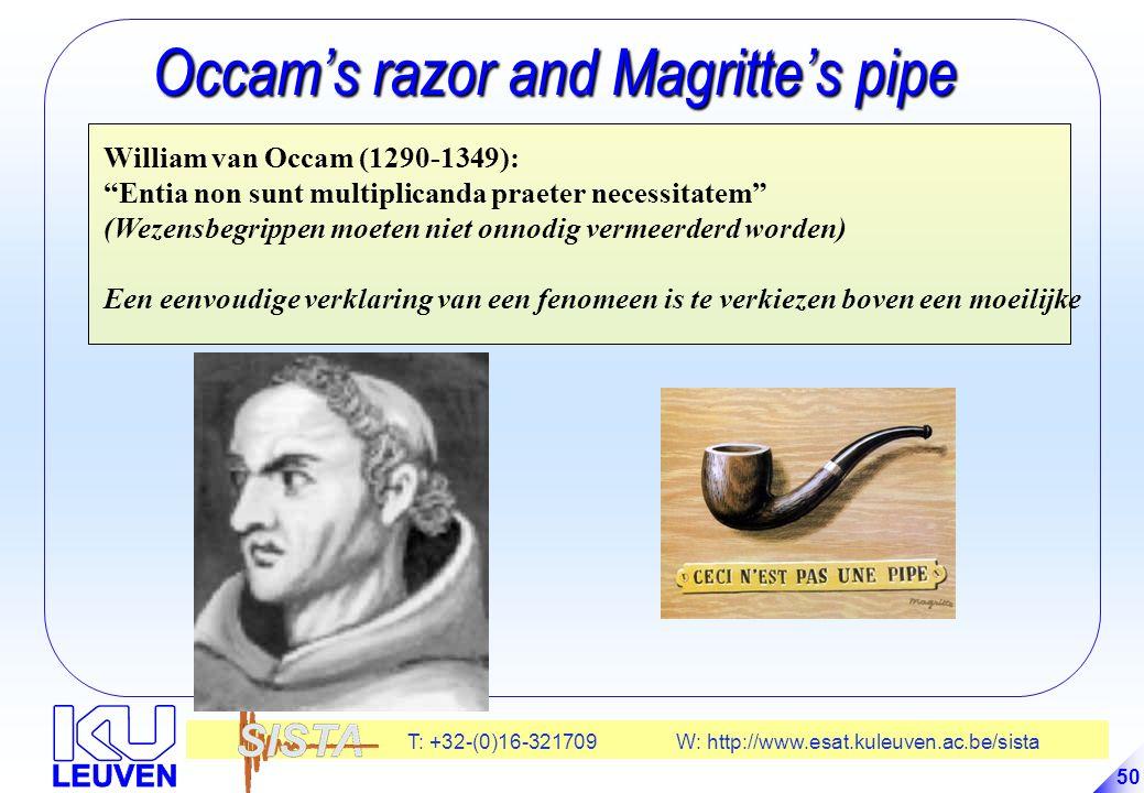 T: +32-(0)16-321709 W: http://www.esat.kuleuven.ac.be/sista 50 Occam's razor and Magritte's pipe Occam's razor and Magritte's pipe William van Occam (1290-1349): Entia non sunt multiplicanda praeter necessitatem (Wezensbegrippen moeten niet onnodig vermeerderd worden) Een eenvoudige verklaring van een fenomeen is te verkiezen boven een moeilijke