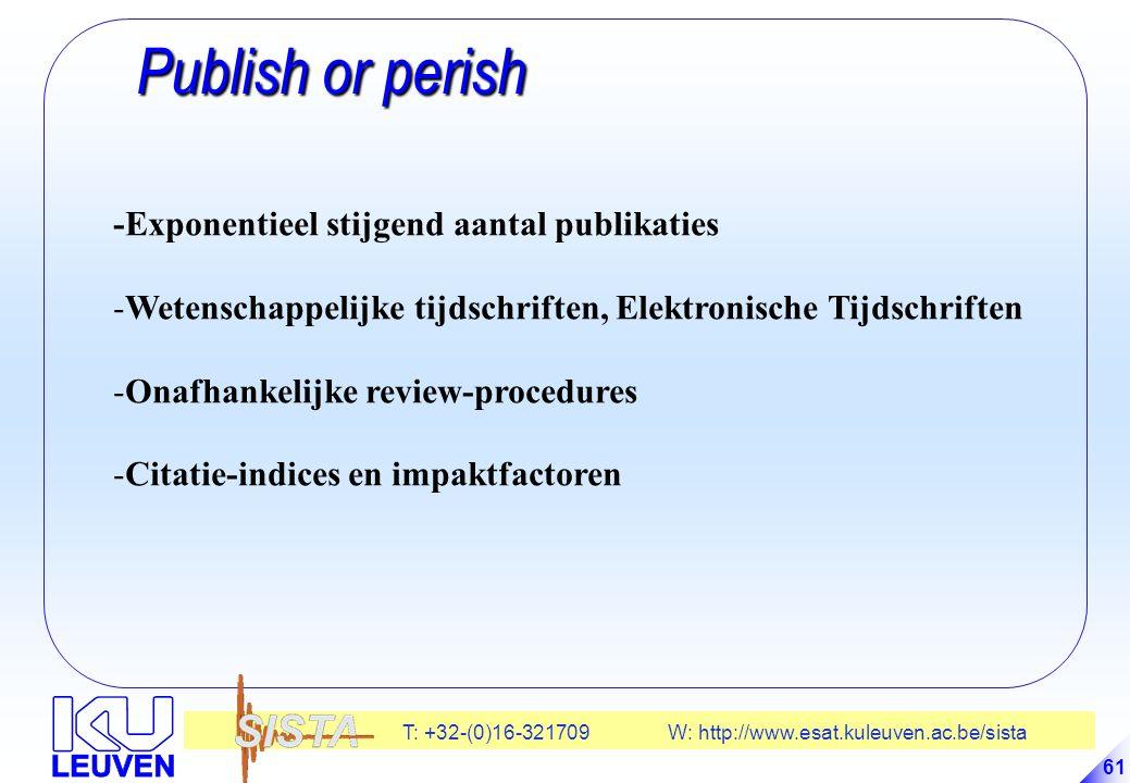 T: +32-(0)16-321709 W: http://www.esat.kuleuven.ac.be/sista 61 Publish or perish Publish or perish -Exponentieel stijgend aantal publikaties -Wetenschappelijke tijdschriften, Elektronische Tijdschriften -Onafhankelijke review-procedures -Citatie-indices en impaktfactoren