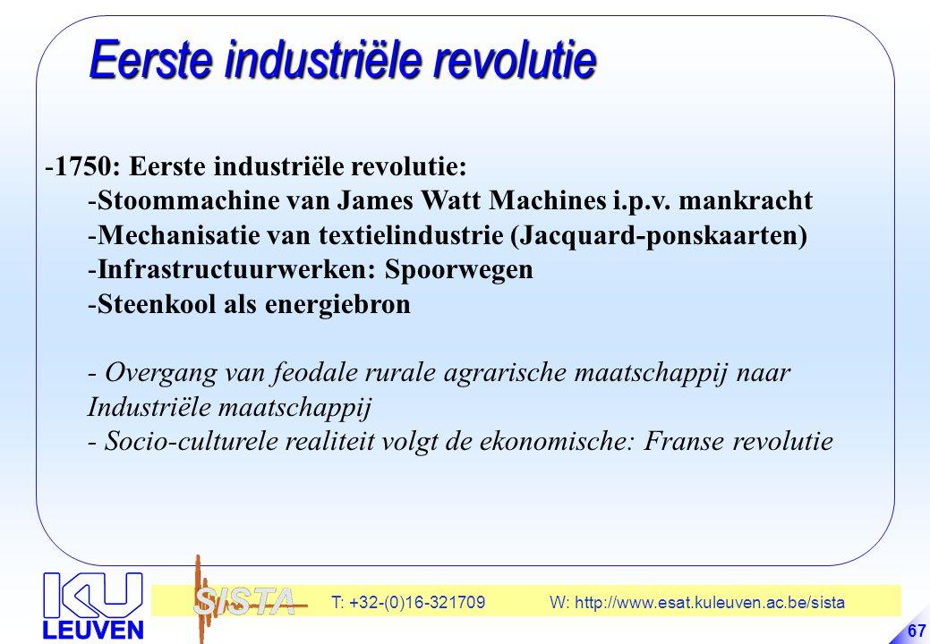 T: +32-(0)16-321709 W: http://www.esat.kuleuven.ac.be/sista 67 Eerste industriële revolutie Eerste industriële revolutie -1750: Eerste industriële revolutie: -Stoommachine van James Watt Machines i.p.v.