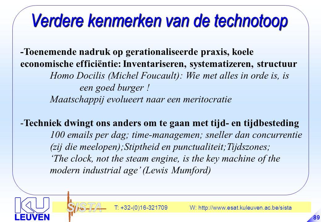 T: +32-(0)16-321709 W: http://www.esat.kuleuven.ac.be/sista 89 Verdere kenmerken van de technotoop Verdere kenmerken van de technotoop -Toenemende nadruk op gerationaliseerde praxis, koele economische efficiëntie: Inventariseren, systematizeren, structuur Homo Docilis (Michel Foucault): Wie met alles in orde is, is een goed burger .