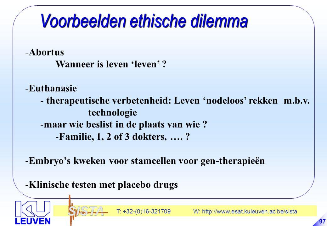 T: +32-(0)16-321709 W: http://www.esat.kuleuven.ac.be/sista 97 Voorbeelden ethische dilemma Voorbeelden ethische dilemma -Abortus Wanneer is leven 'leven' .