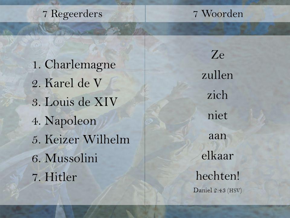 1. Charlemagne 2. Karel de V 3. Louis de XIV 4.