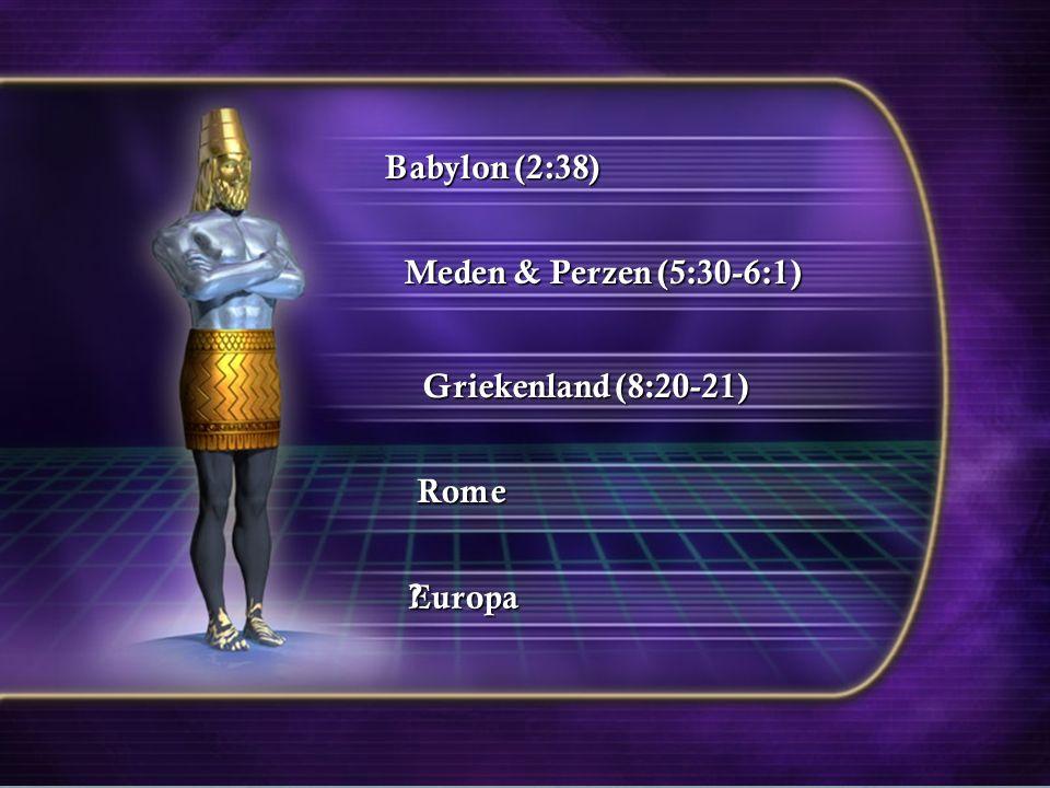 Europa Babylon (2:38) Meden & Perzen (5:30-6:1) Griekenland (8:20-21) Rome