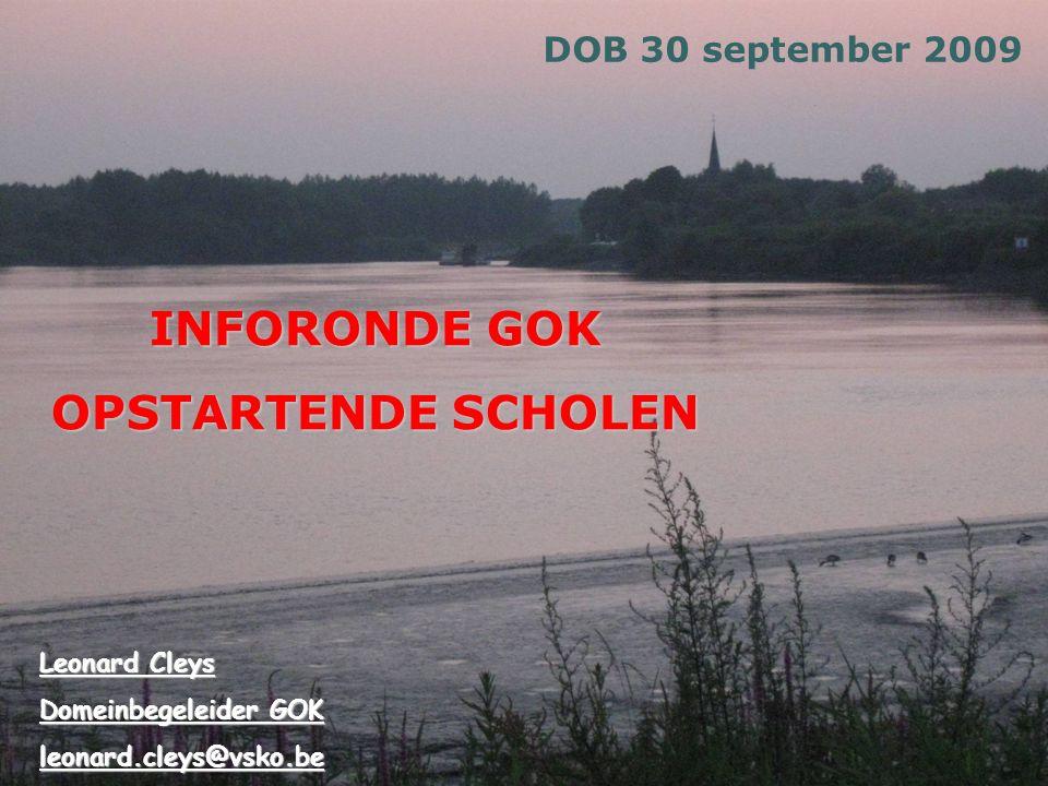 INFORONDE GOK OPSTARTENDE SCHOLEN DOB 30 september 2009 Leonard Cleys Domeinbegeleider GOK leonard.cleys@vsko.be