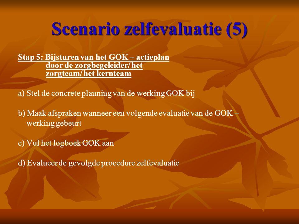 Scenario zelfevaluatie (5) Stap 5: Bijsturen van het GOK – actieplan door de zorgbegeleider/ het zorgteam/ het kernteam a) Stel de concrete planning van de werking GOK bij b) Maak afspraken wanneer een volgende evaluatie van de GOK – werking gebeurt c) Vul het logboek GOK aan d) Evalueer de gevolgde procedure zelfevaluatie