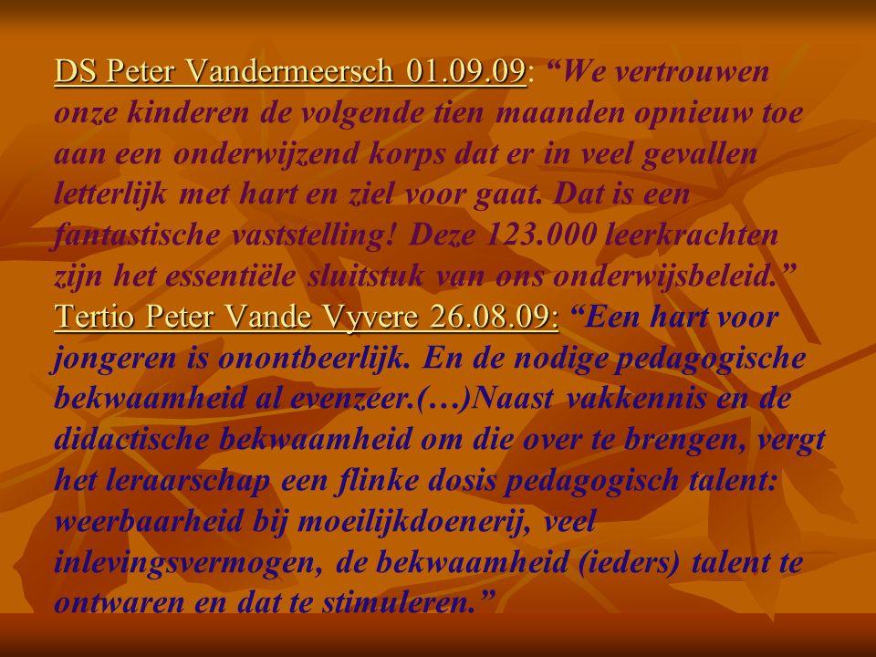 DS Peter Vandermeersch 01.09.09 Tertio Peter Vande Vyvere 26.08.09: DS Peter Vandermeersch 01.09.09: We vertrouwen onze kinderen de volgende tien maanden opnieuw toe aan een onderwijzend korps dat er in veel gevallen letterlijk met hart en ziel voor gaat.