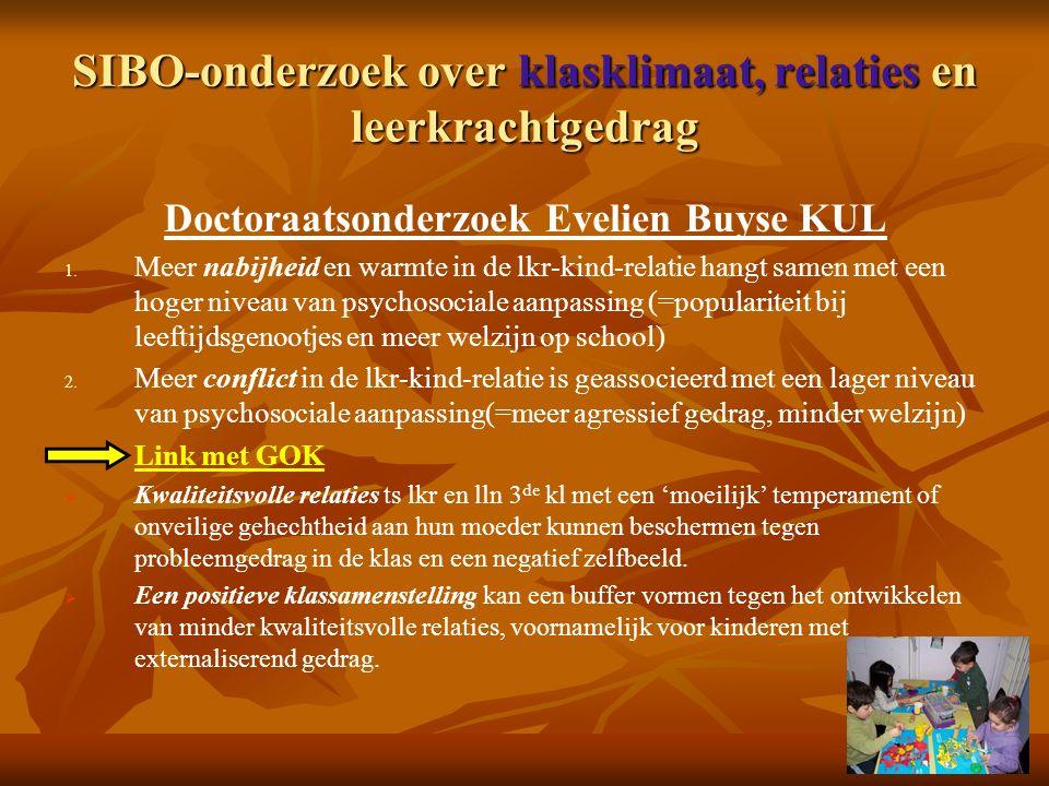 SIBO-onderzoek over klasklimaat, relaties en leerkrachtgedrag Doctoraatsonderzoek Evelien Buyse KUL 1.