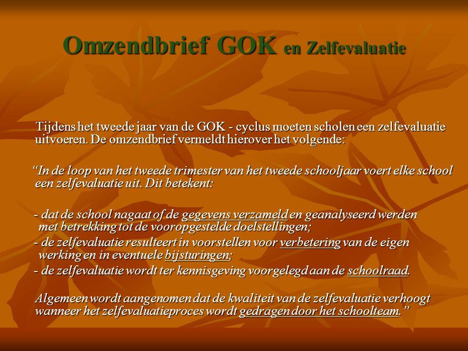Omzendbrief GOK en Zelfevaluatie Tijdens het tweede jaar van de GOK - cyclus moeten scholen een zelfevaluatie uitvoeren. De omzendbrief vermeldt hiero