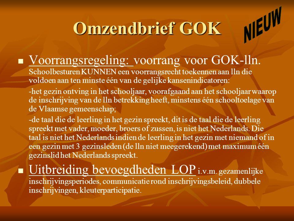 Omzendbrief GOK Voorrangsregeling: voorrang voor GOK-lln. Schoolbesturen KUNNEN een voorrangsrecht toekennen aan lln die voldoen aan ten minste één va