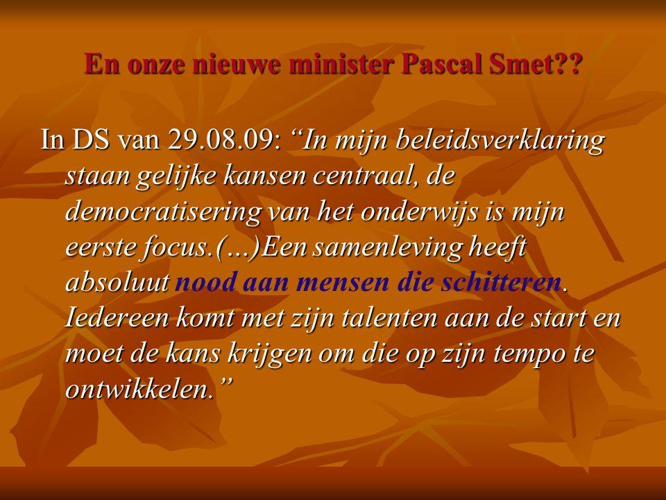 """En onze nieuwe minister Pascal Smet?? In DS van 29.08.09: """"In mijn beleidsverklaring staan gelijke kansen centraal, de democratisering van het onderwi"""