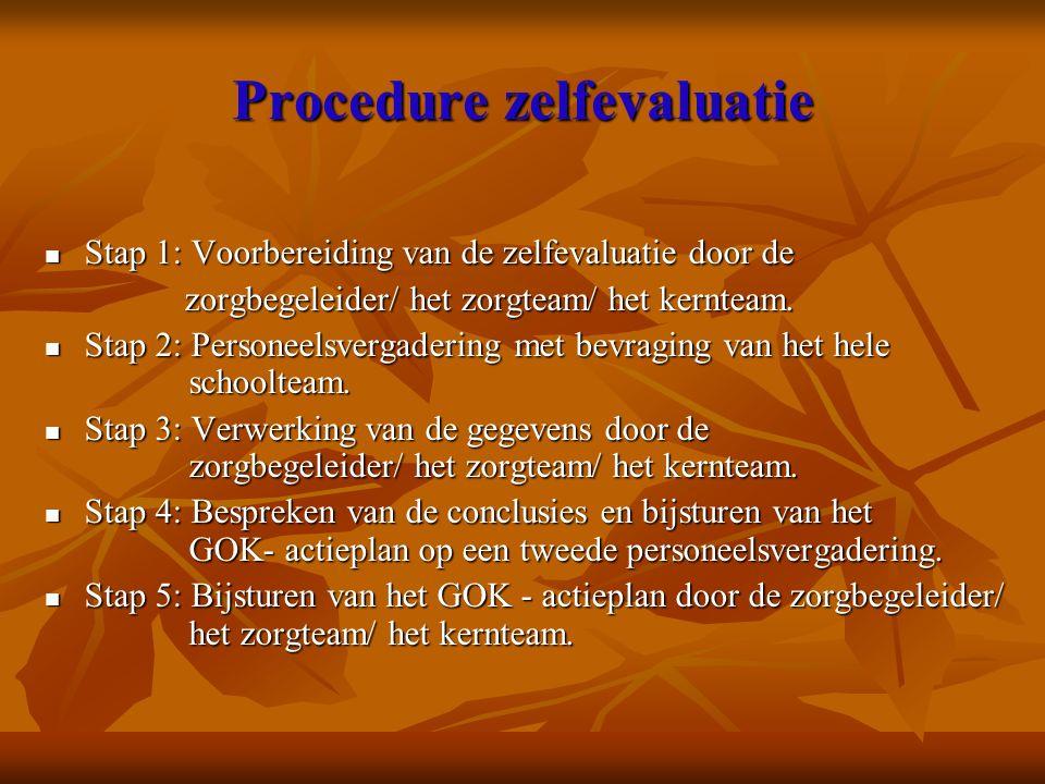 Procedure zelfevaluatie Stap 1: Voorbereiding van de zelfevaluatie door de Stap 1: Voorbereiding van de zelfevaluatie door de zorgbegeleider/ het zorgteam/ het kernteam.