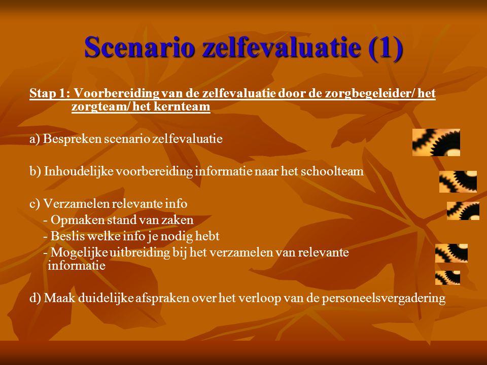 Scenario zelfevaluatie (1) Stap 1: Voorbereiding van de zelfevaluatie door de zorgbegeleider/ het zorgteam/ het kernteam a) Bespreken scenario zelfeva
