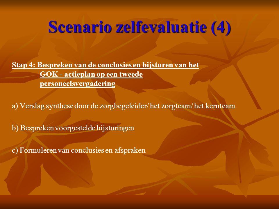 Scenario zelfevaluatie (4) Stap 4: Bespreken van de conclusies en bijsturen van het GOK - actieplan op een tweede personeelsvergadering a) Verslag synthese door de zorgbegeleider/ het zorgteam/ het kernteam b) Bespreken voorgestelde bijsturingen c) Formuleren van conclusies en afspraken