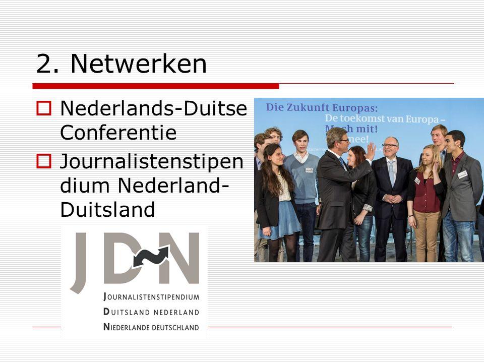 2. Netwerken  Nederlands-Duitse Conferentie  Journalistenstipen dium Nederland- Duitsland