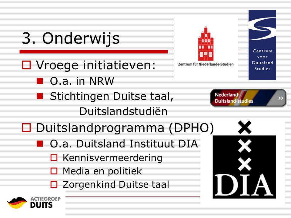 3. Onderwijs  Vroege initiatieven: O.a. in NRW Stichtingen Duitse taal, Duitslandstudiën  Duitslandprogramma (DPHO) O.a. Duitsland Instituut DIA  K