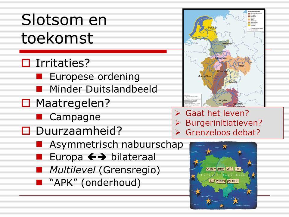 Slotsom en toekomst  Irritaties? Europese ordening Minder Duitslandbeeld  Maatregelen? Campagne  Duurzaamheid? Asymmetrisch nabuurschap Europa  b