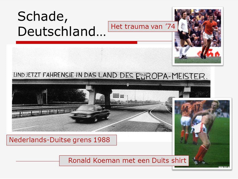 Schade, Deutschland… Ronald Koeman met een Duits shirt Nederlands-Duitse grens 1988 Het trauma van '74