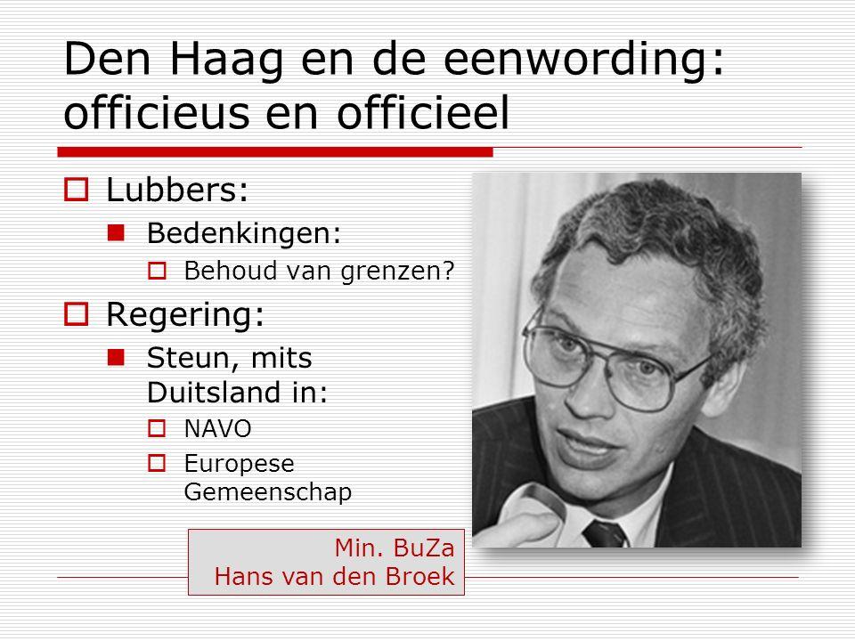Den Haag en de eenwording: officieus en officieel  Lubbers: Bedenkingen:  Behoud van grenzen?  Regering: Steun, mits Duitsland in:  NAVO  Europes
