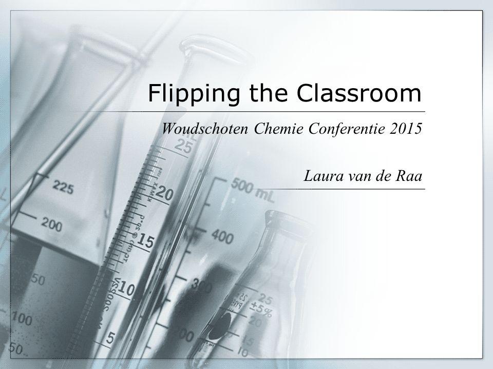 Flipping the Classroom Woudschoten Chemie Conferentie 2015 Laura van de Raa