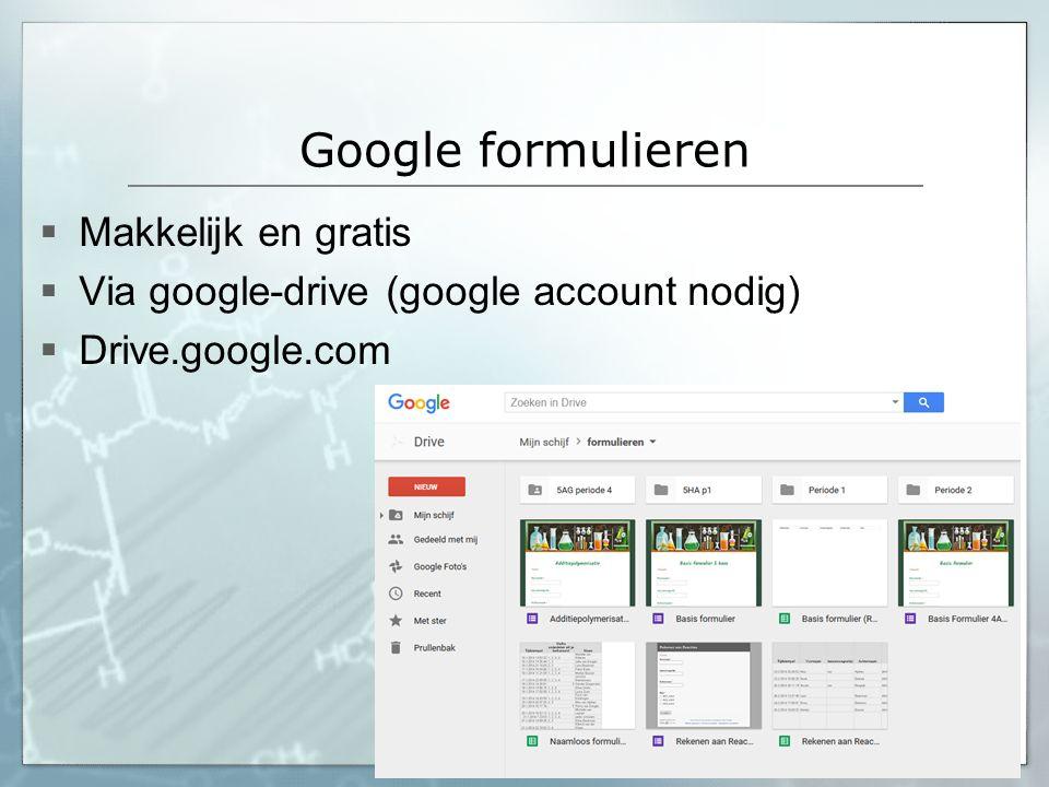 Google formulieren  Makkelijk en gratis  Via google-drive (google account nodig)  Drive.google.com