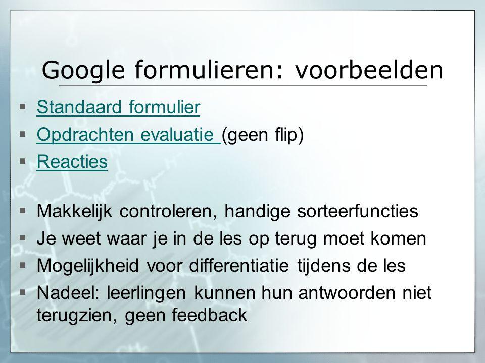 Google formulieren: voorbeelden  Standaard formulier Standaard formulier  Opdrachten evaluatie (geen flip) Opdrachten evaluatie  Reacties Reacties