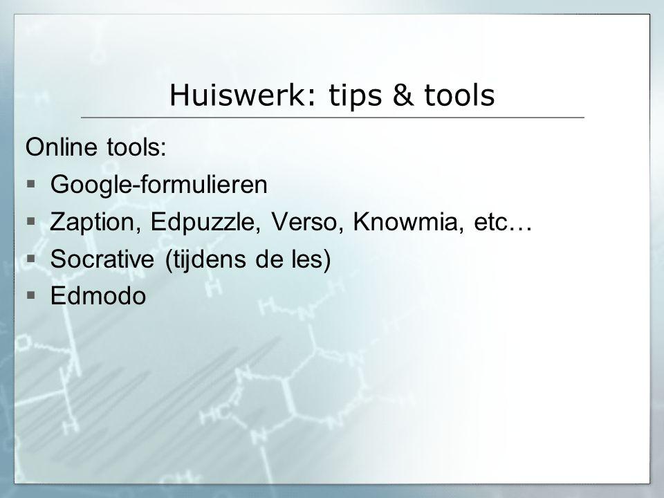 Huiswerk: tips & tools Online tools:  Google-formulieren  Zaption, Edpuzzle, Verso, Knowmia, etc…  Socrative (tijdens de les)  Edmodo