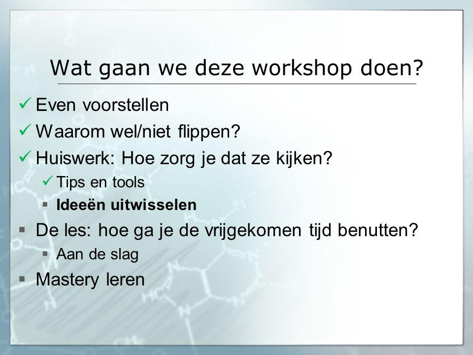 Wat gaan we deze workshop doen? Even voorstellen Waarom wel/niet flippen? Huiswerk: Hoe zorg je dat ze kijken? Tips en tools  Ideeën uitwisselen  De