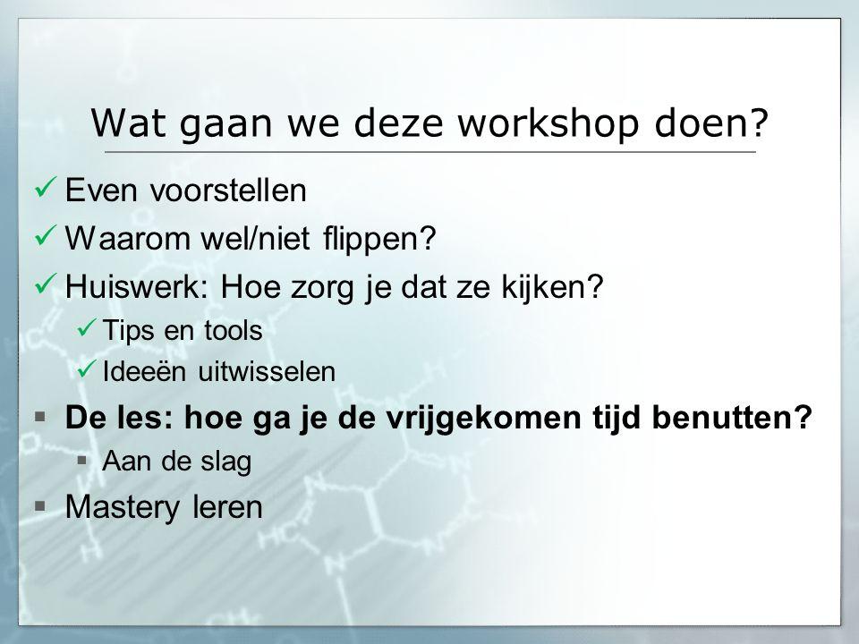 Wat gaan we deze workshop doen? Even voorstellen Waarom wel/niet flippen? Huiswerk: Hoe zorg je dat ze kijken? Tips en tools Ideeën uitwisselen  De l