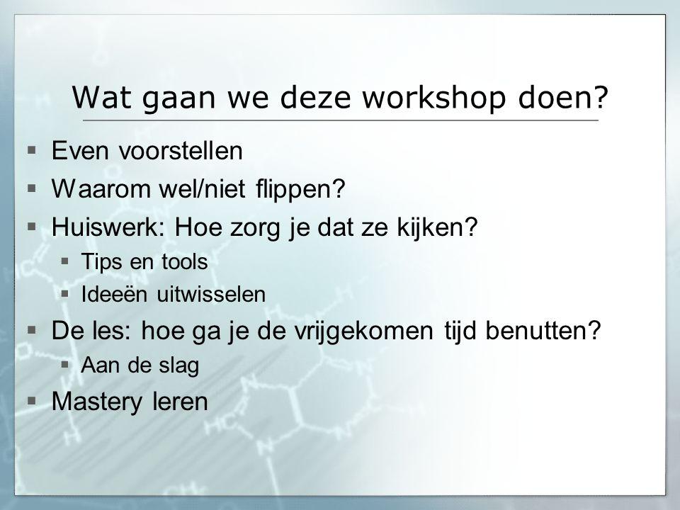 Wat gaan we deze workshop doen?  Even voorstellen  Waarom wel/niet flippen?  Huiswerk: Hoe zorg je dat ze kijken?  Tips en tools  Ideeën uitwisse