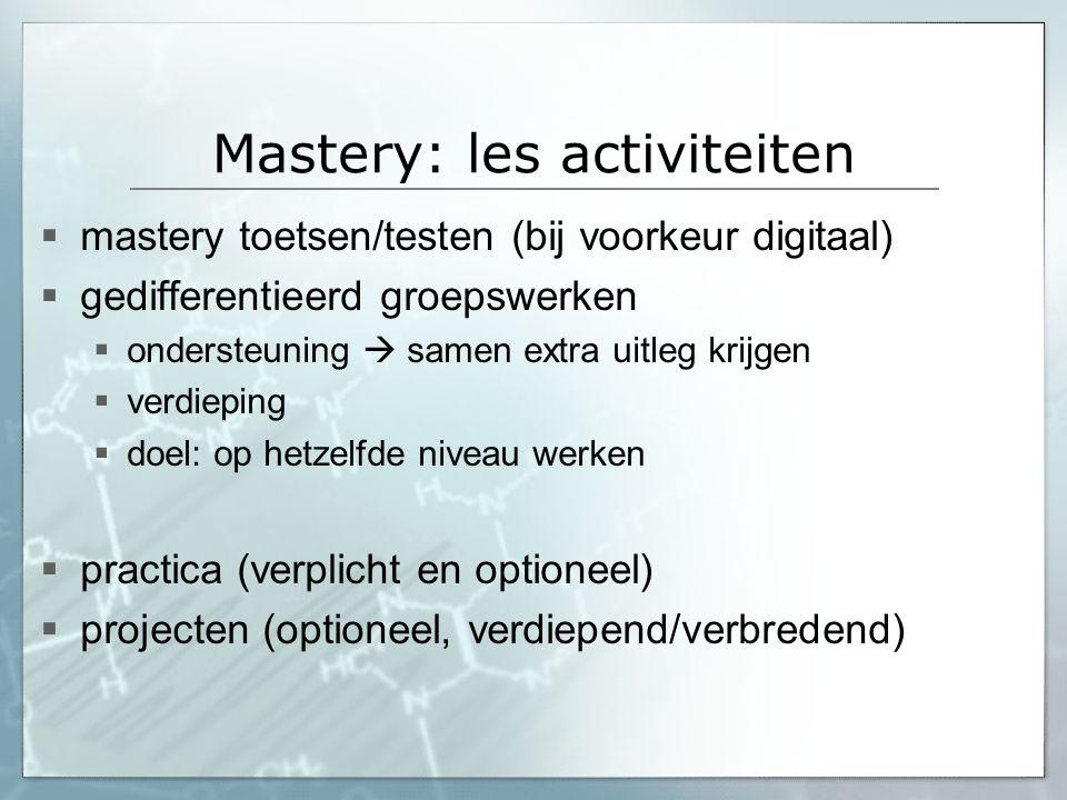 Mastery: les activiteiten  mastery toetsen/testen (bij voorkeur digitaal)  gedifferentieerd groepswerken  ondersteuning  samen extra uitleg krijge