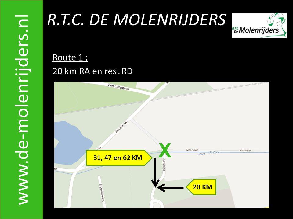 R.T.C. DE MOLENRIJDERS www.de-molenrijders.nl Route 1 ; 20 km RA en rest RD 20 KM 31, 47 en 62 KM X