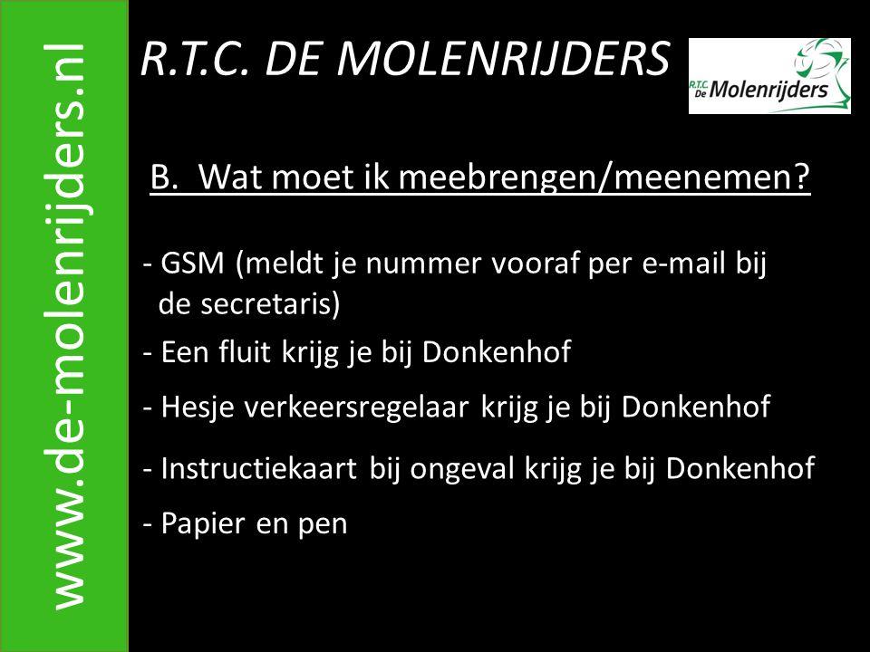 R.T.C.DE MOLENRIJDERS www.de-molenrijders.nl B. Wat moet ik meebrengen/meenemen.